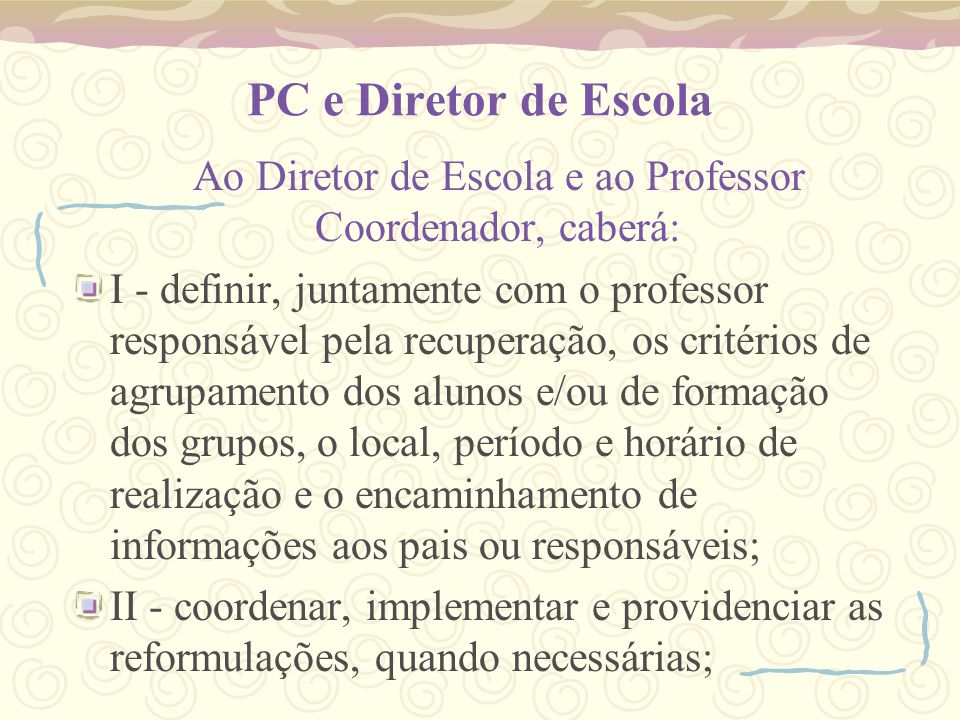 Ao Diretor de Escola e ao Professor Coordenador, caberá: