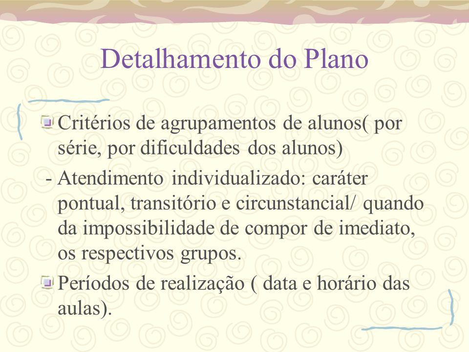Detalhamento do Plano Critérios de agrupamentos de alunos( por série, por dificuldades dos alunos)