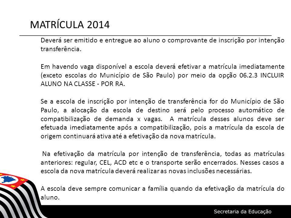 MATRÍCULA 2014 Deverá ser emitido e entregue ao aluno o comprovante de inscrição por intenção transferência.