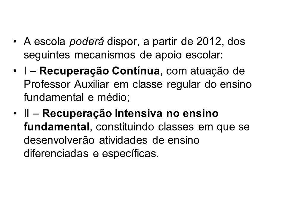 A escola poderá dispor, a partir de 2012, dos seguintes mecanismos de apoio escolar: