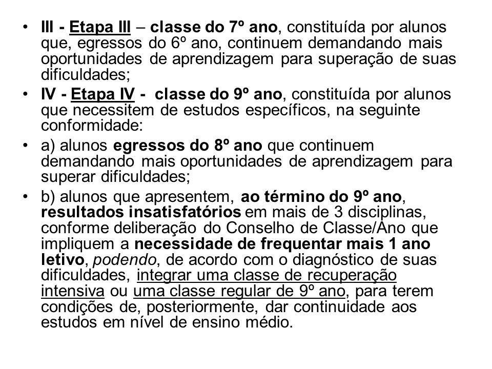 III - Etapa III – classe do 7º ano, constituída por alunos que, egressos do 6º ano, continuem demandando mais oportunidades de aprendizagem para superação de suas dificuldades;