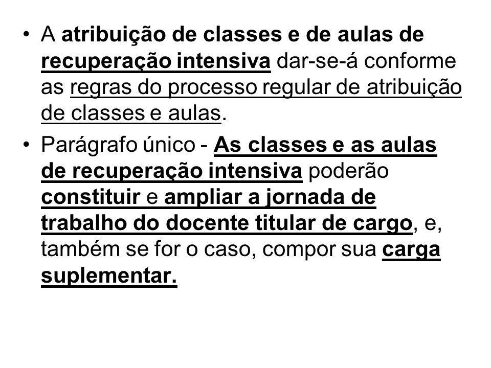 A atribuição de classes e de aulas de recuperação intensiva dar-se-á conforme as regras do processo regular de atribuição de classes e aulas.