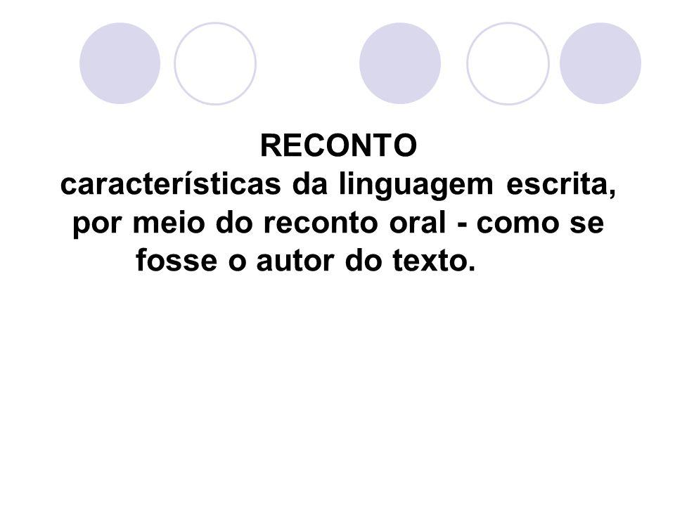 RECONTO características da linguagem escrita, por meio do reconto oral - como se fosse o autor do texto.