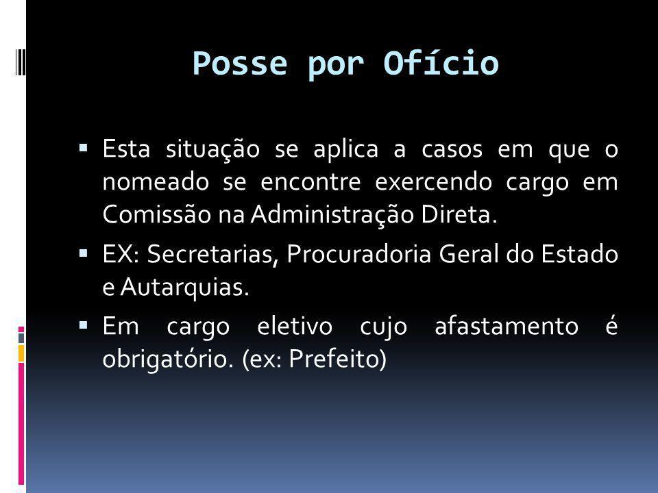 Posse por Ofício Esta situação se aplica a casos em que o nomeado se encontre exercendo cargo em Comissão na Administração Direta.
