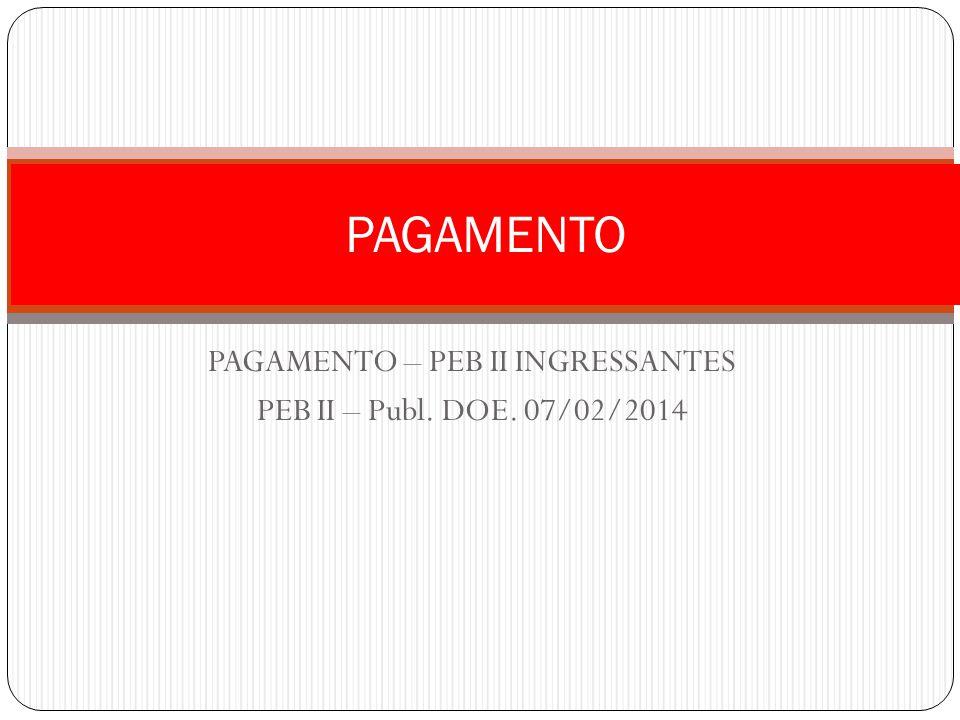 PAGAMENTO – PEB II INGRESSANTES PEB II – Publ. DOE. 07/02/2014