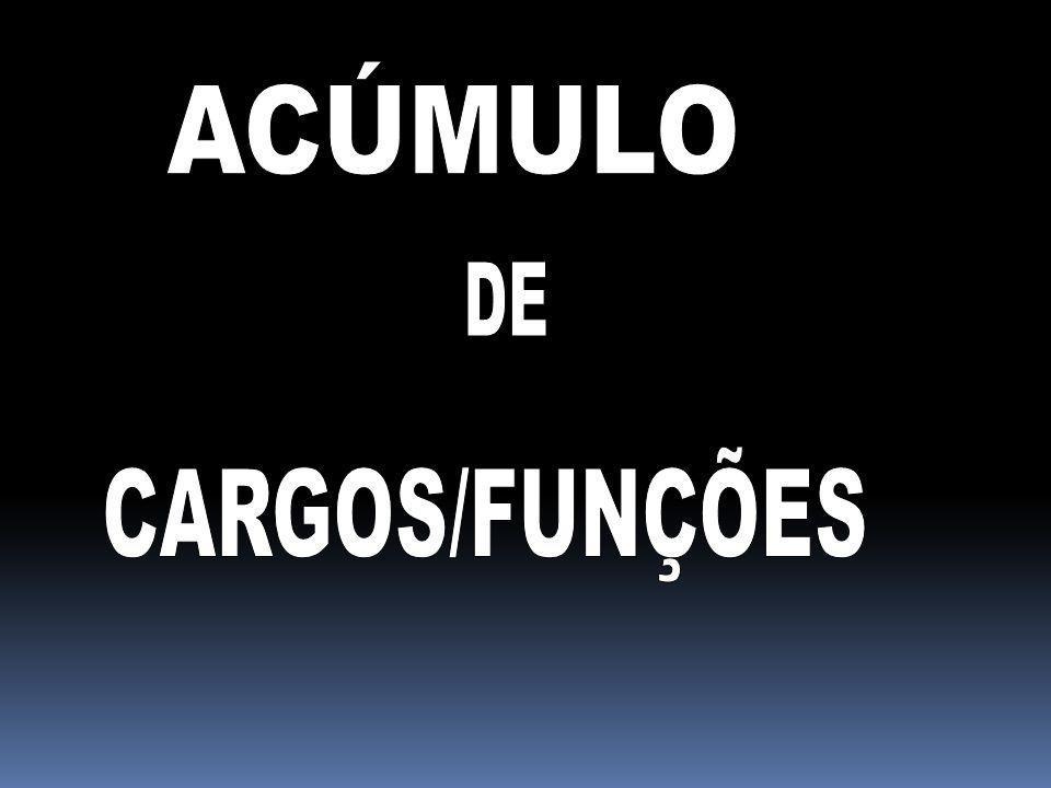 ACÚMULO DE CARGOS/FUNÇÕES