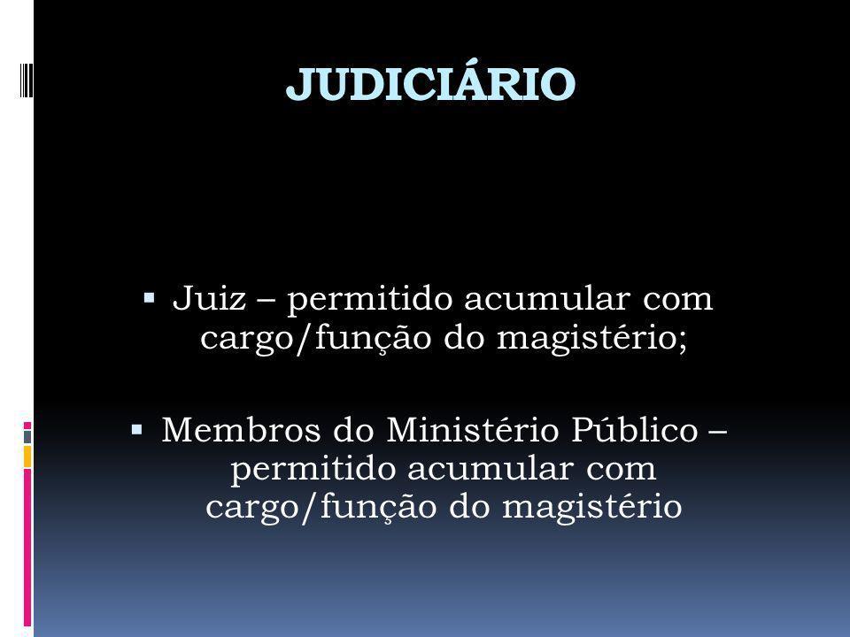 Juiz – permitido acumular com cargo/função do magistério;