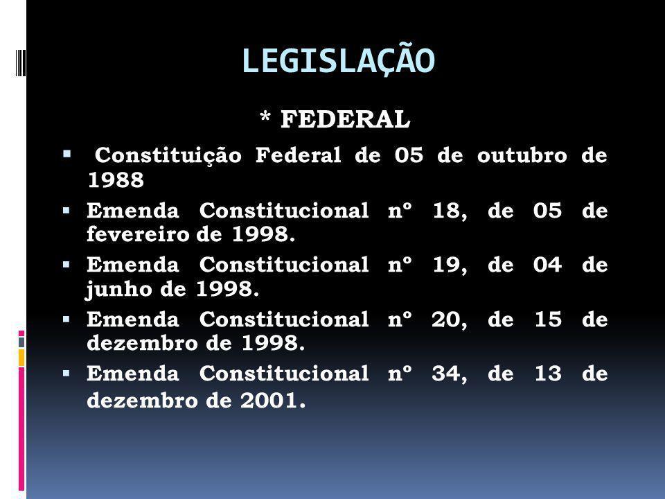 LEGISLAÇÃO * FEDERAL Constituição Federal de 05 de outubro de 1988