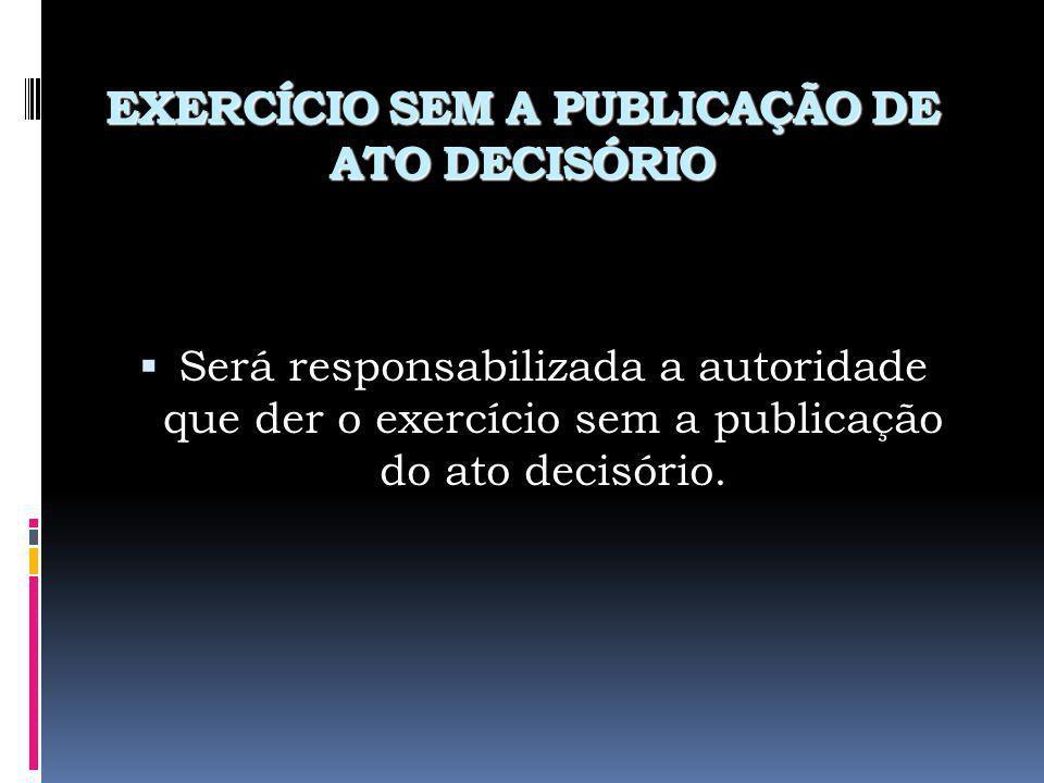 EXERCÍCIO SEM A PUBLICAÇÃO DE ATO DECISÓRIO