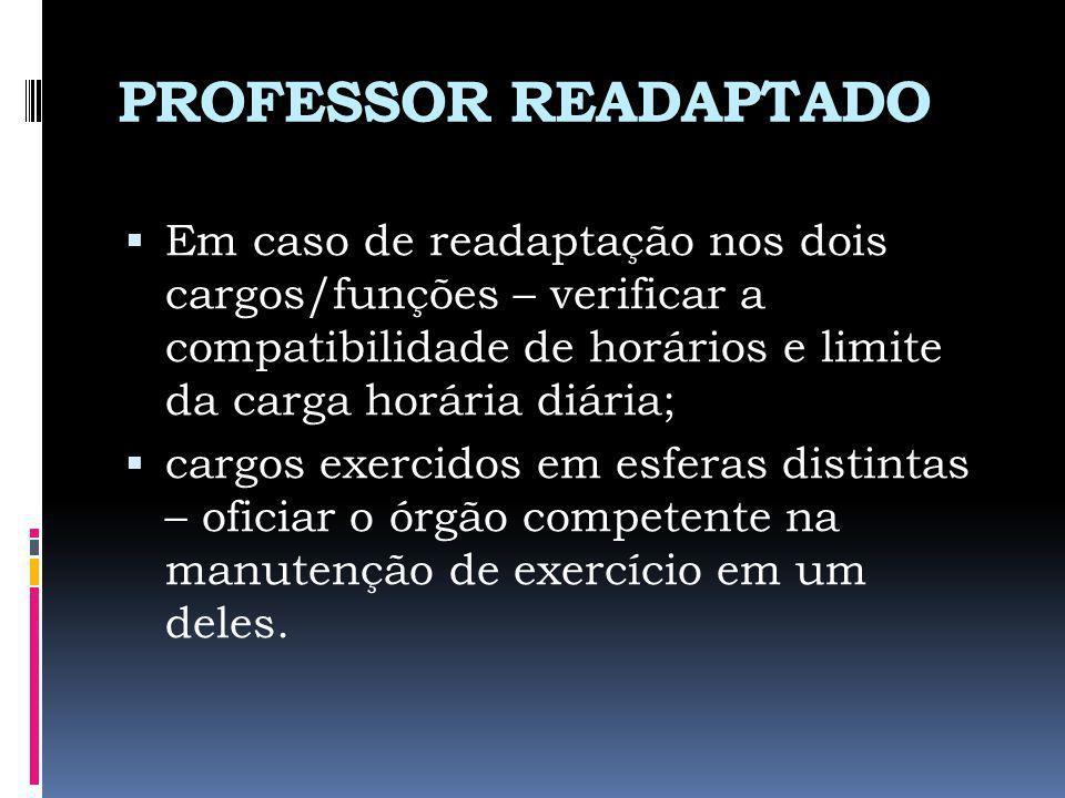 PROFESSOR READAPTADO Em caso de readaptação nos dois cargos/funções – verificar a compatibilidade de horários e limite da carga horária diária;