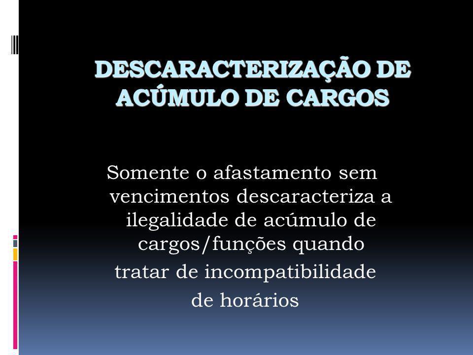 DESCARACTERIZAÇÃO DE ACÚMULO DE CARGOS
