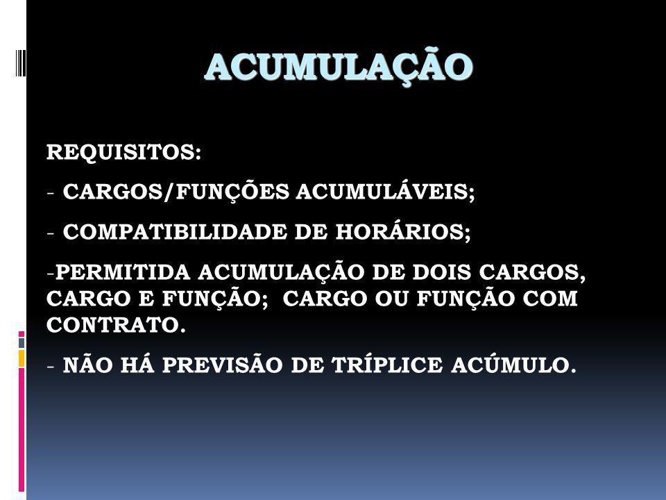 ACUMULAÇÃO REQUISITOS: CARGOS/FUNÇÕES ACUMULÁVEIS;