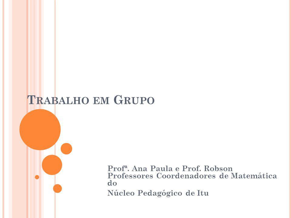 Trabalho em Grupo Profª. Ana Paula e Prof. Robson Professores Coordenadores de Matemática do.
