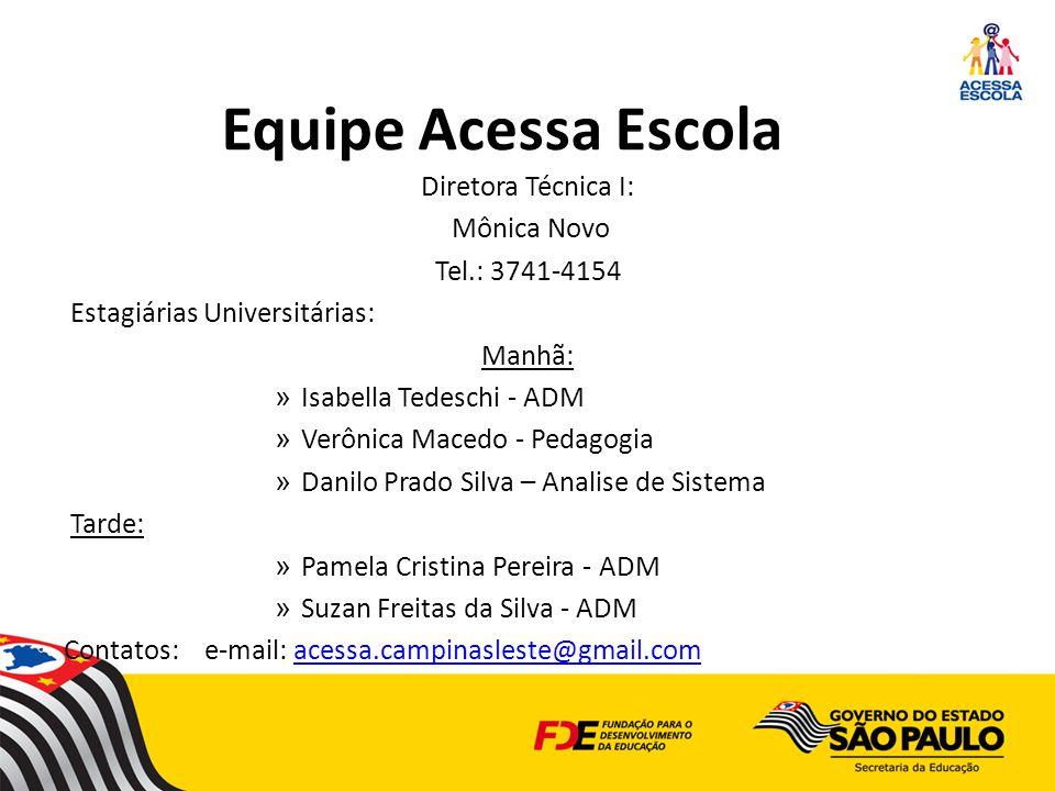 Equipe Acessa Escola Diretora Técnica I: Mônica Novo Tel.: 3741-4154