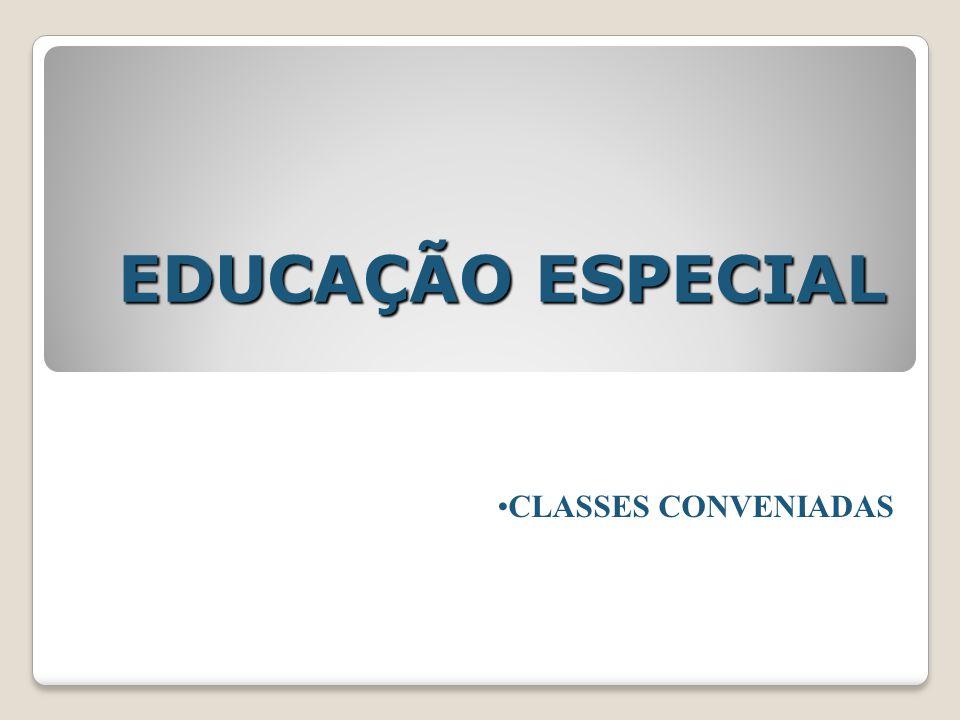 EDUCAÇÃO ESPECIAL CLASSES CONVENIADAS