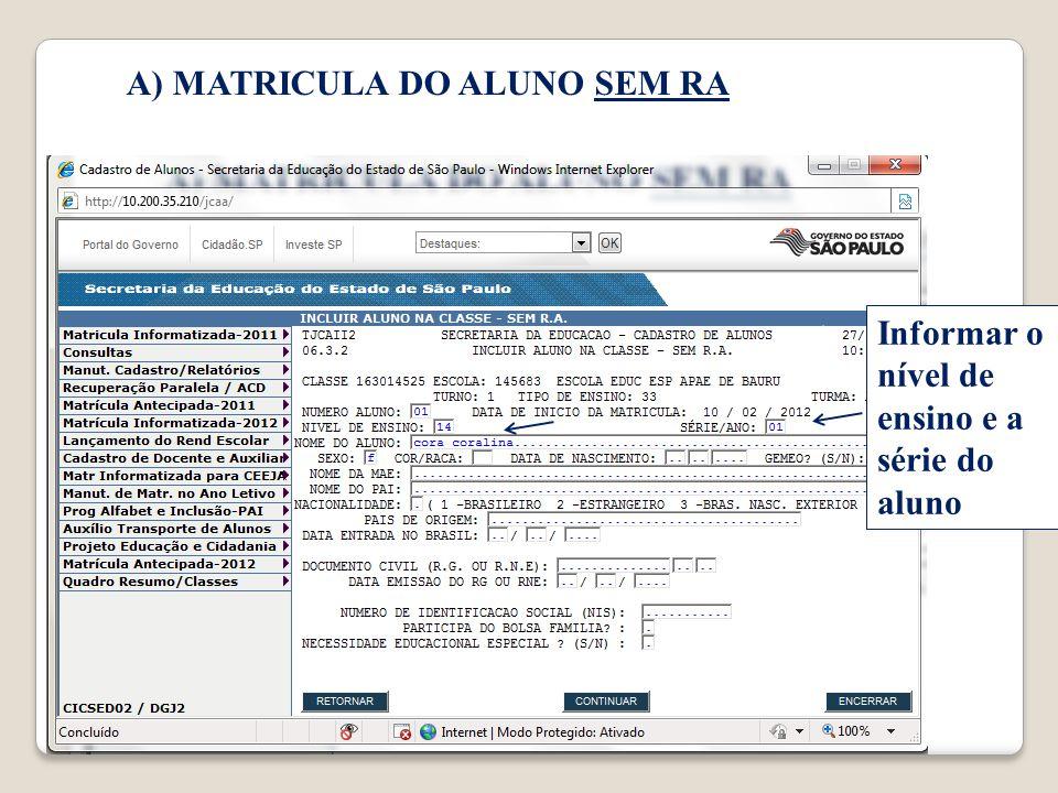 A) MATRICULA DO ALUNO SEM RA