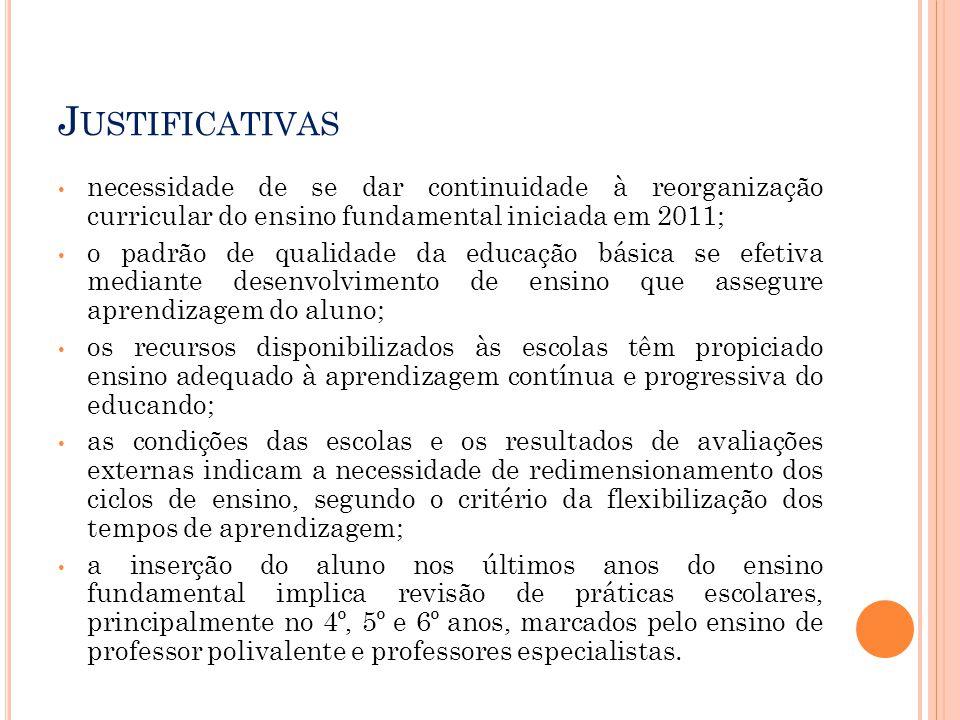 Justificativas necessidade de se dar continuidade à reorganização curricular do ensino fundamental iniciada em 2011;