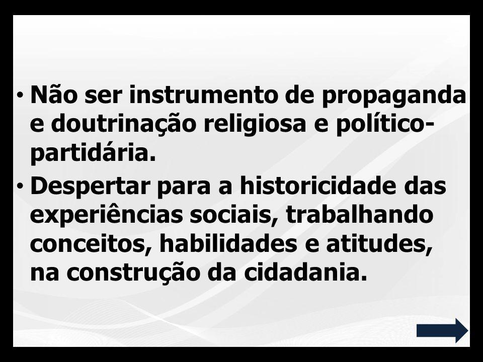 Não ser instrumento de propaganda e doutrinação religiosa e político- partidária.
