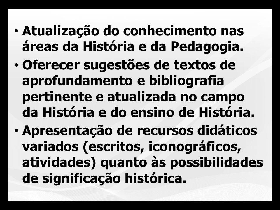 Atualização do conhecimento nas áreas da História e da Pedagogia.