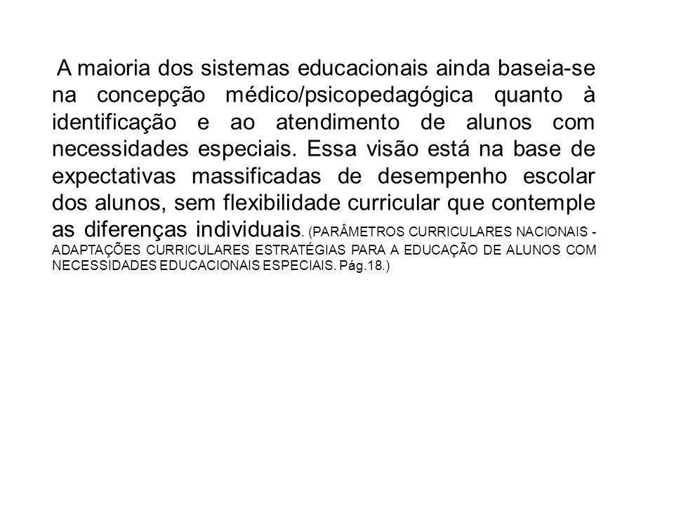A maioria dos sistemas educacionais ainda baseia-se na concepção médico/psicopedagógica quanto à identificação e ao atendimento de alunos com necessidades especiais.