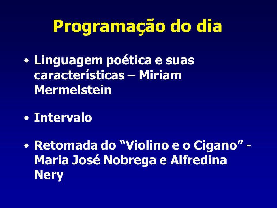 Programação do dia Linguagem poética e suas características – Miriam Mermelstein. Intervalo.