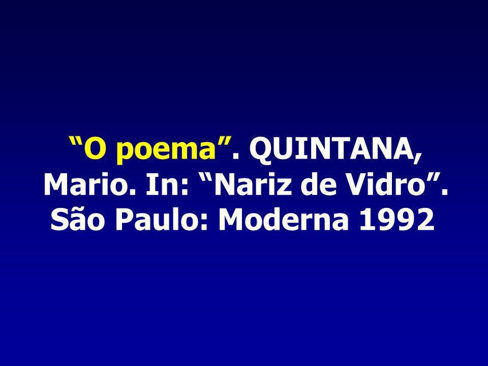 O poema . QUINTANA, Mario. In: Nariz de Vidro