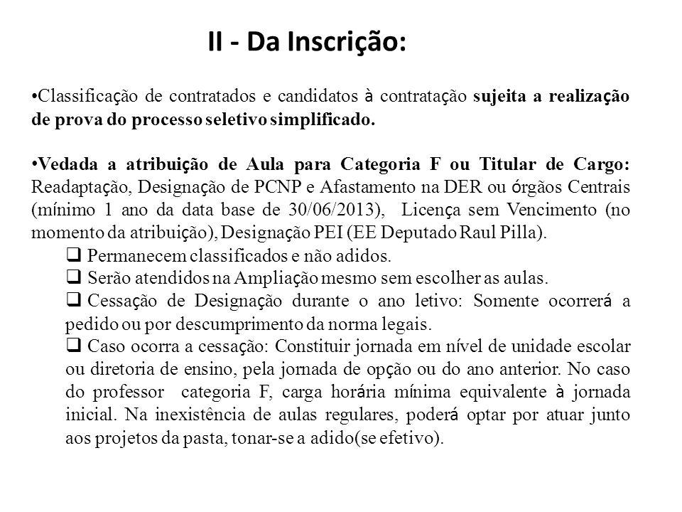 II - Da Inscrição: Classificação de contratados e candidatos à contratação sujeita a realização de prova do processo seletivo simplificado.