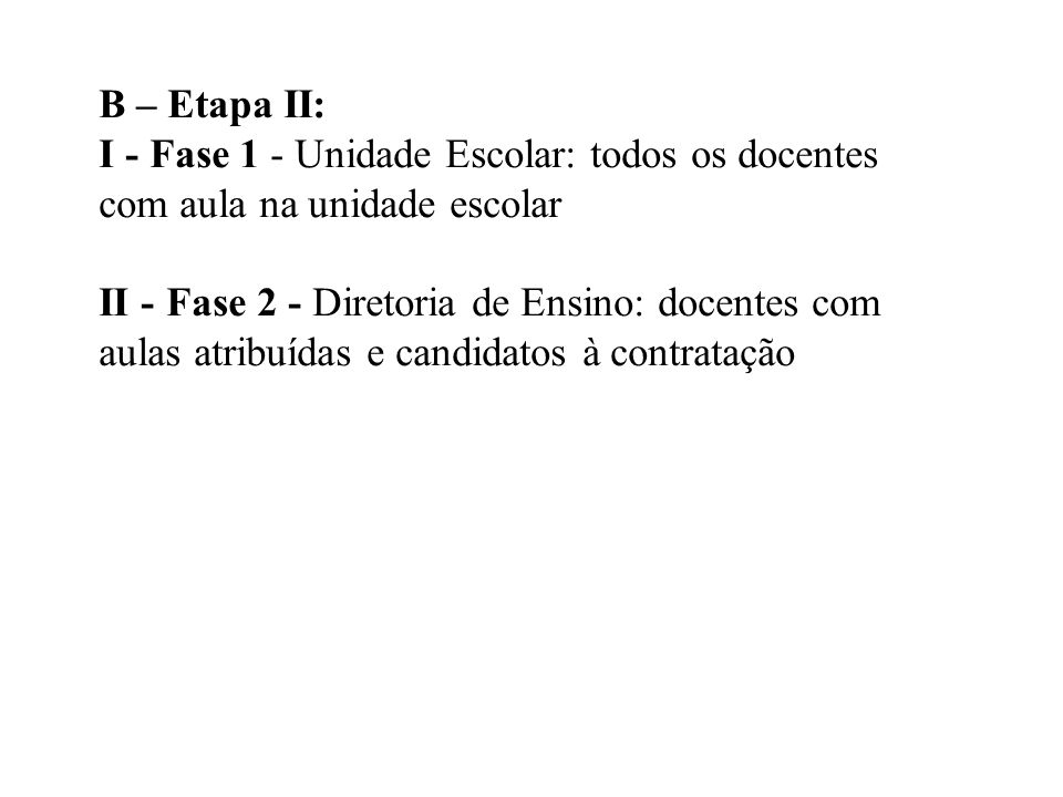 B – Etapa II: I - Fase 1 - Unidade Escolar: todos os docentes com aula na unidade escolar.