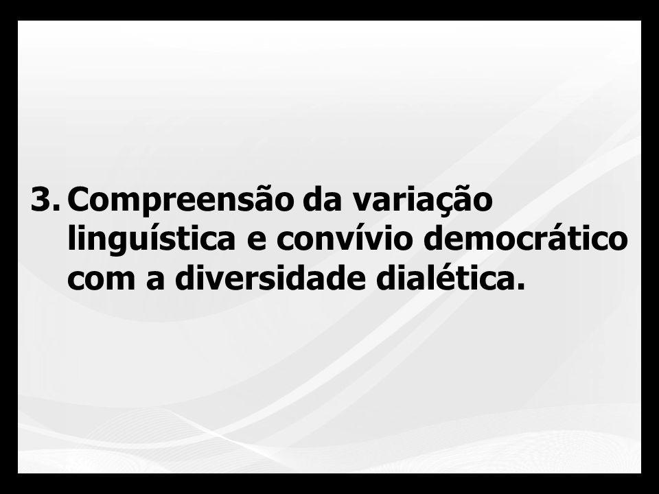 Compreensão da variação linguística e convívio democrático com a diversidade dialética.