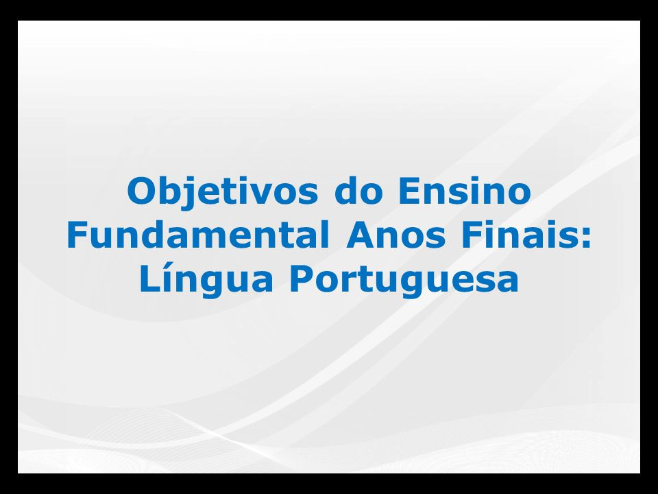 Objetivos do Ensino Fundamental Anos Finais: Língua Portuguesa