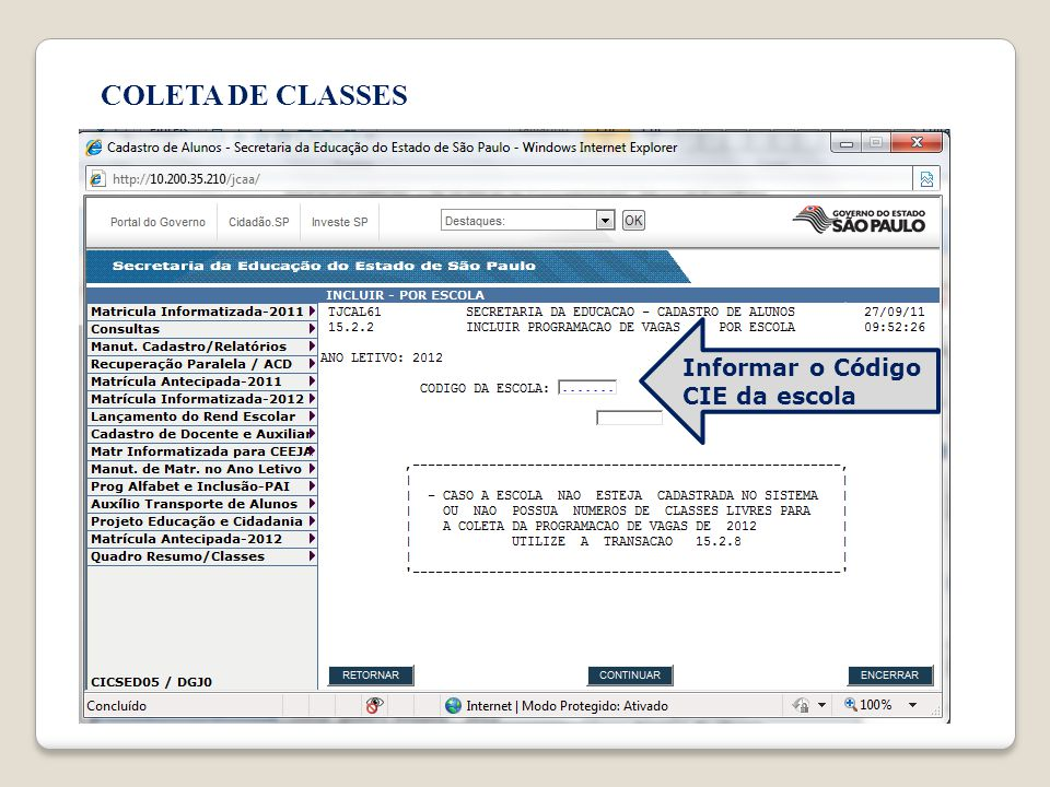 COLETA DE CLASSES Informar o Código CIE da escola