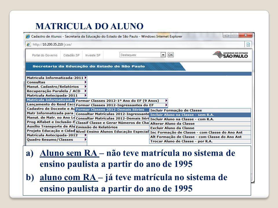 MATRICULA DO ALUNO Aluno sem RA – não teve matrícula no sistema de ensino paulista a partir do ano de 1995.