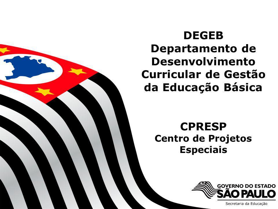 DEGEB Departamento de Desenvolvimento Curricular de Gestão da Educação Básica CPRESP Centro de Projetos Especiais
