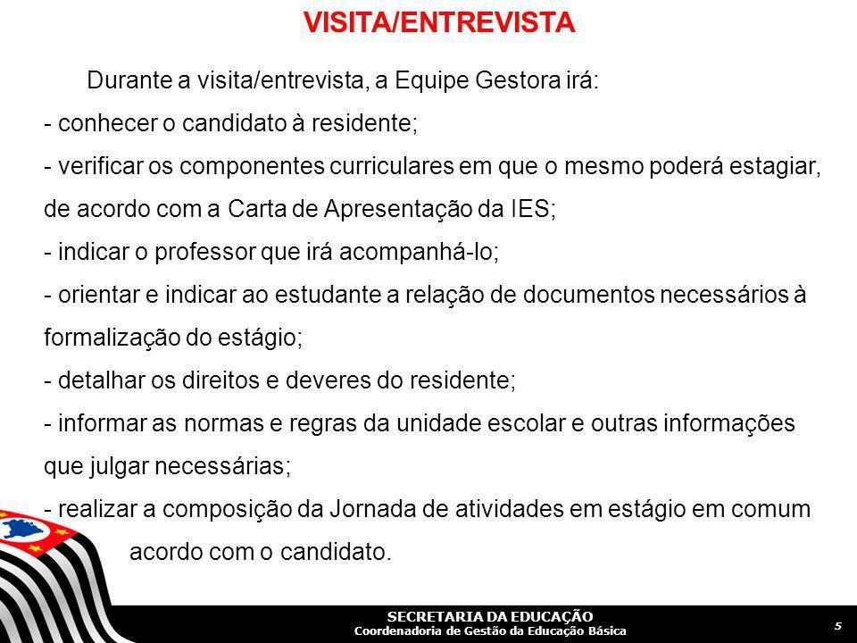 VISITA/ENTREVISTA Durante a visita/entrevista, a Equipe Gestora irá: