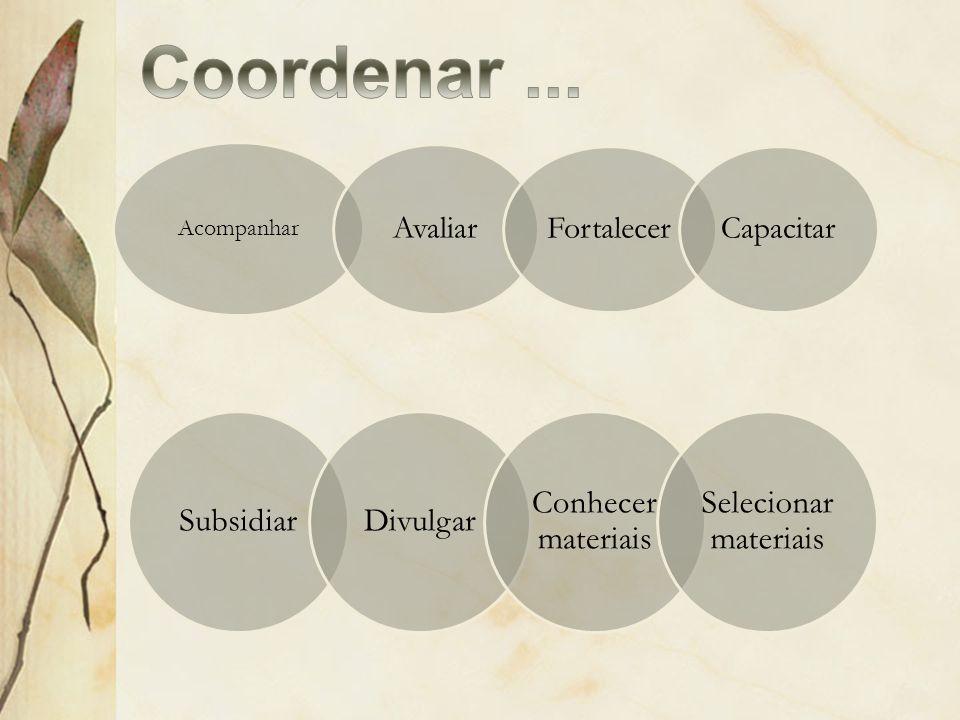 Coordenar ... Subsidiar Divulgar Conhecer materiais