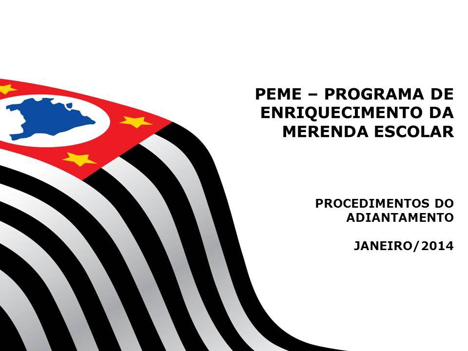 PEME – PROGRAMA DE ENRIQUECIMENTO DA MERENDA ESCOLAR PROCEDIMENTOS DO ADIANTAMENTO JANEIRO/2014