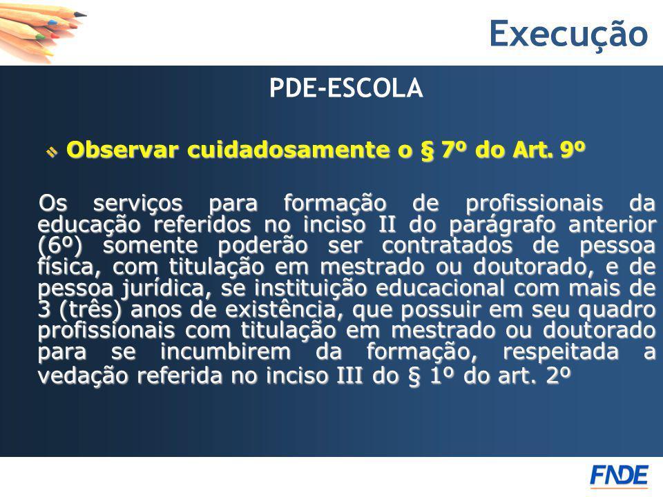 Execução Observar cuidadosamente o § 7º do Art. 9º PDE-ESCOLA