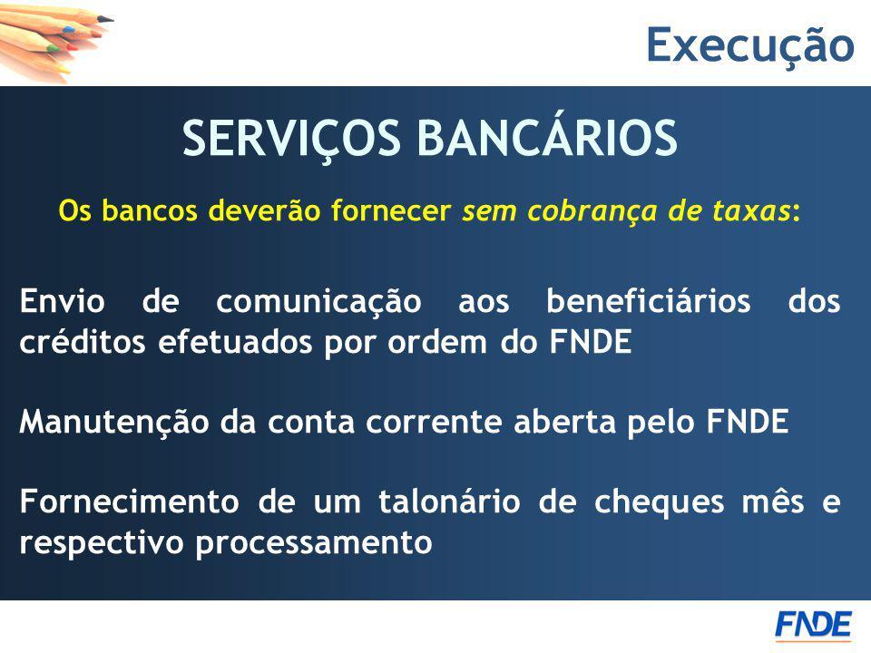 Os bancos deverão fornecer sem cobrança de taxas: