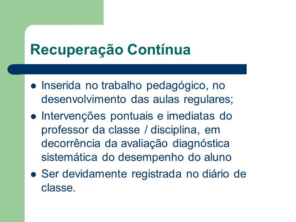 Recuperação Contínua Inserida no trabalho pedagógico, no desenvolvimento das aulas regulares;