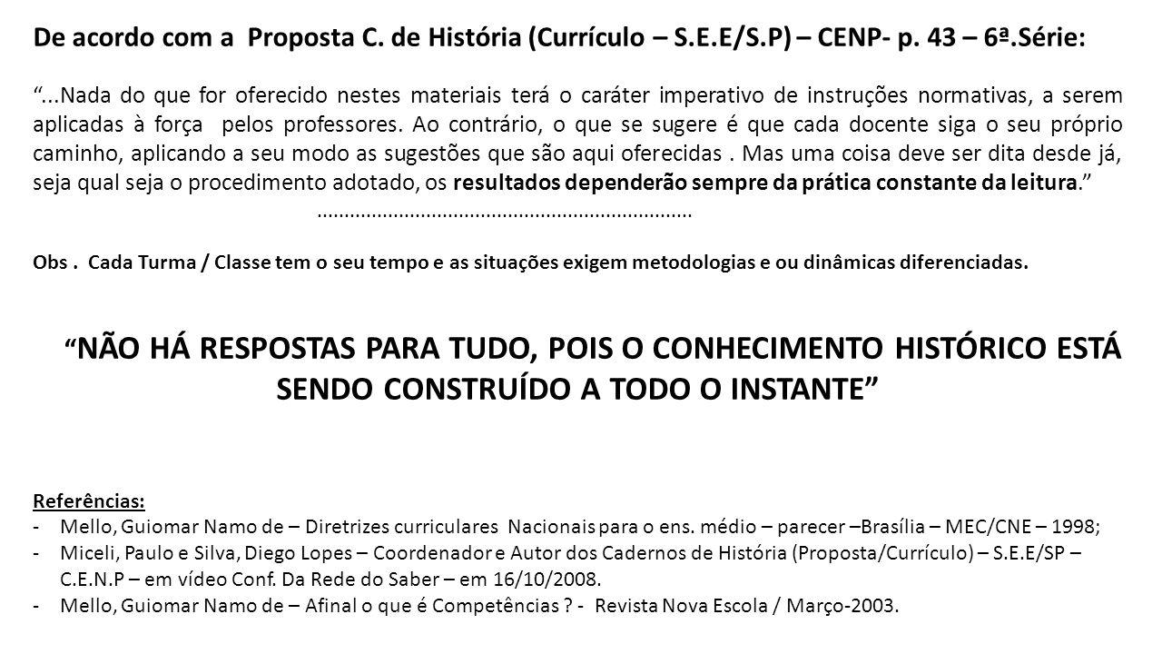 De acordo com a Proposta C. de História (Currículo – S. E. E/S