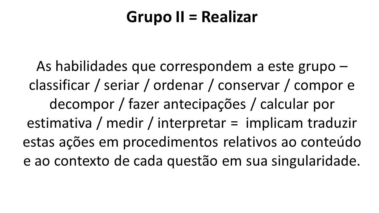 Grupo II = Realizar