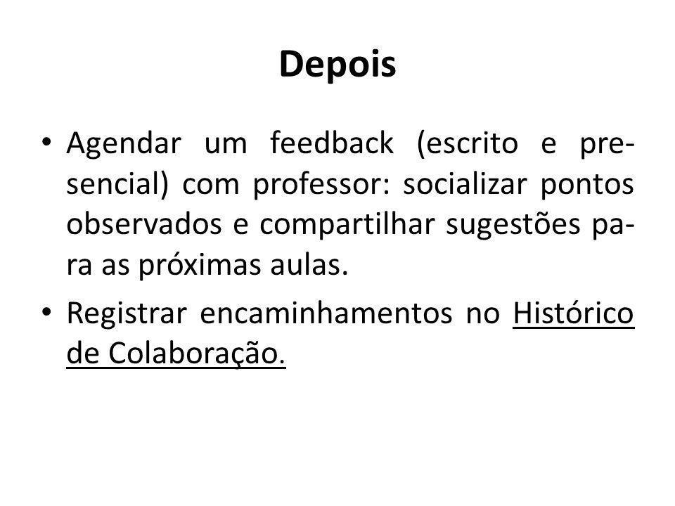 Depois Agendar um feedback (escrito e pre-sencial) com professor: socializar pontos observados e compartilhar sugestões pa-ra as próximas aulas.
