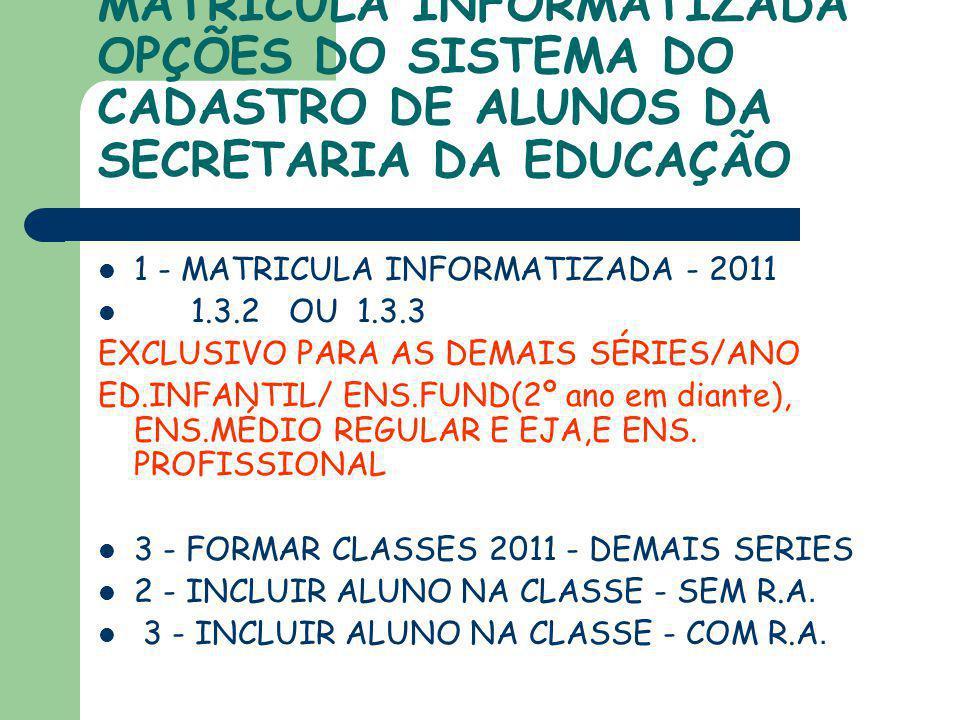 MATRICULA INFORMATIZADA OPÇÕES DO SISTEMA DO CADASTRO DE ALUNOS DA SECRETARIA DA EDUCAÇÃO