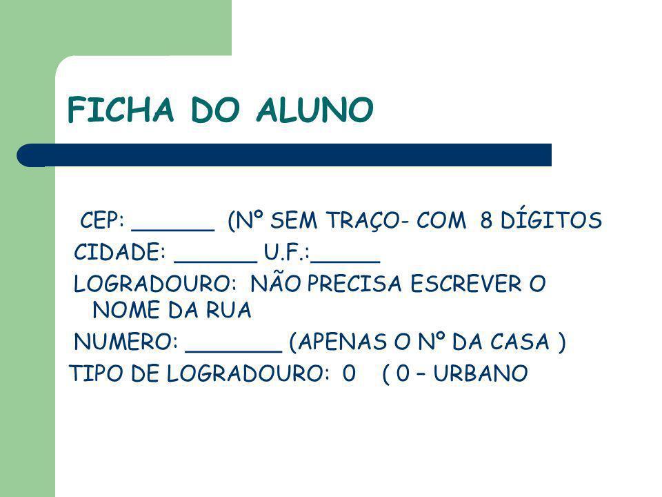 FICHA DO ALUNO CEP: ______ (Nº SEM TRAÇO- COM 8 DÍGITOS