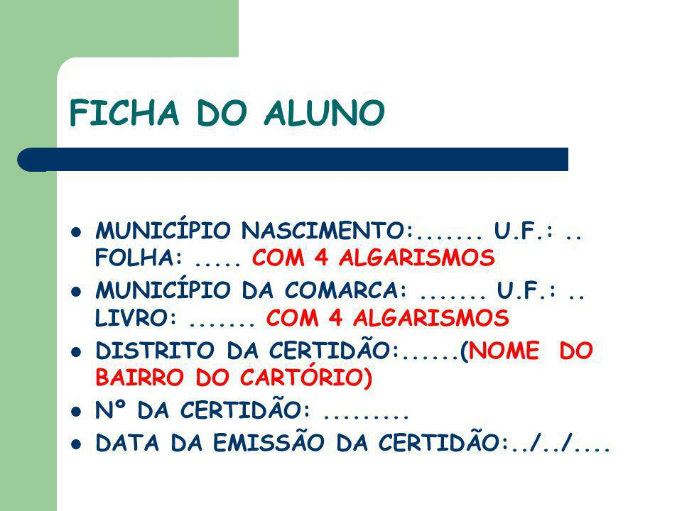 FICHA DO ALUNO MUNICÍPIO NASCIMENTO:....... U.F.: .. FOLHA: ..... COM 4 ALGARISMOS.