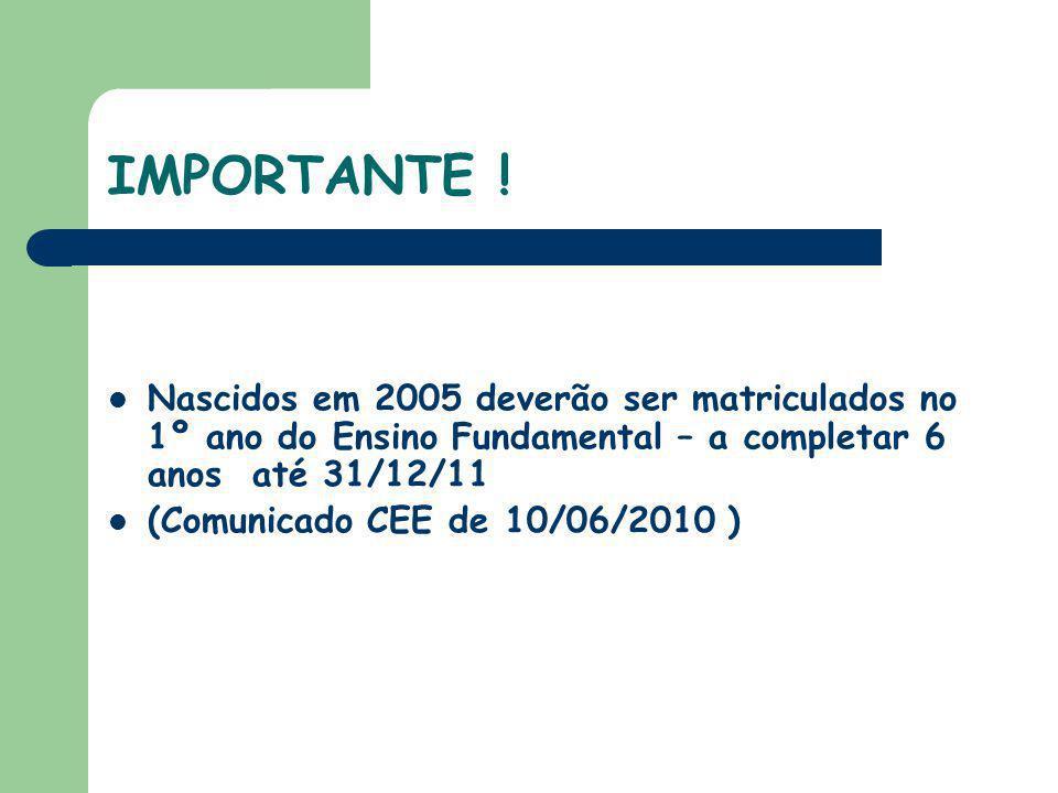 IMPORTANTE ! Nascidos em 2005 deverão ser matriculados no 1º ano do Ensino Fundamental – a completar 6 anos até 31/12/11.