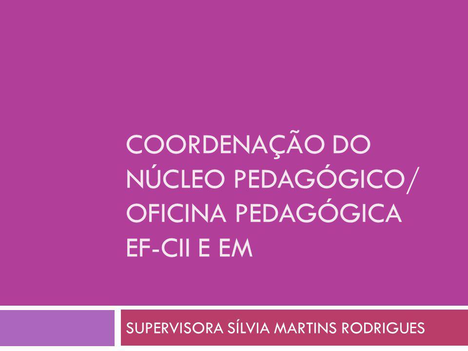 Coordenação do núcleo pedagógico/ oficina pedagógica ef-cii E EM