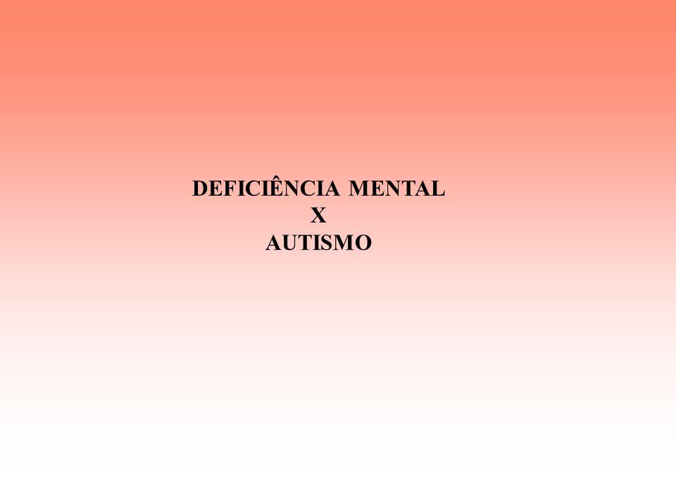 DEFICIÊNCIA MENTAL X AUTISMO
