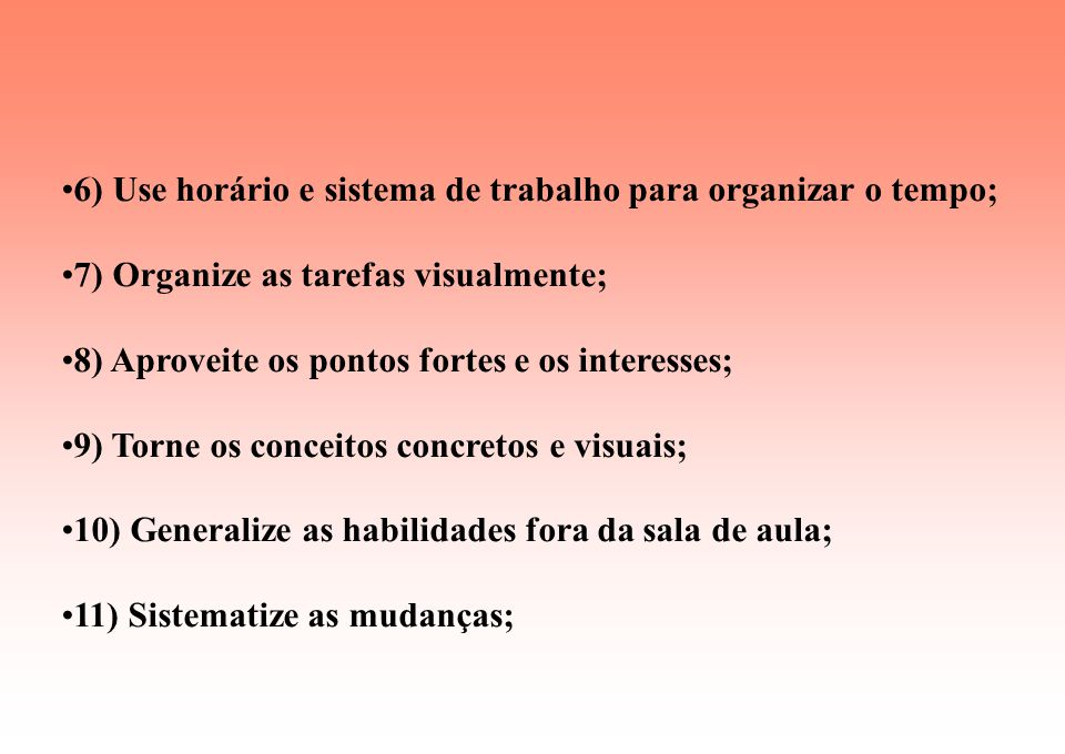 6) Use horário e sistema de trabalho para organizar o tempo;