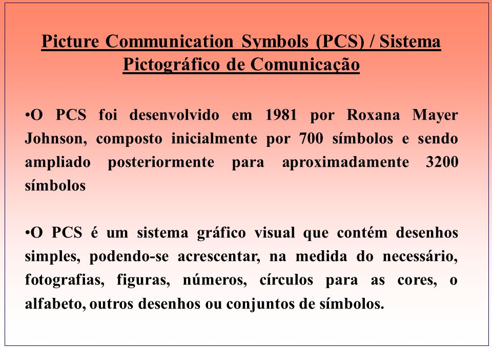 . Picture Communication Symbols (PCS) / Sistema Pictográfico de Comunicação.